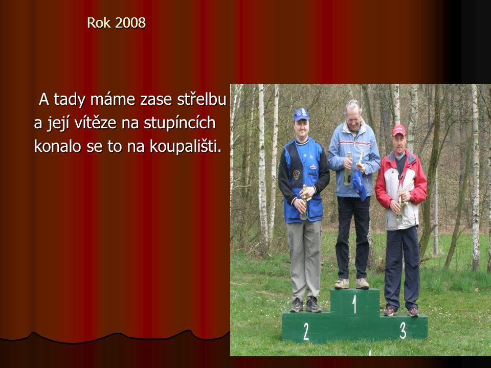 Rok 2008 A tady máme zase střelbu a její vítěze na stupíncích konalo se to na koupališti.