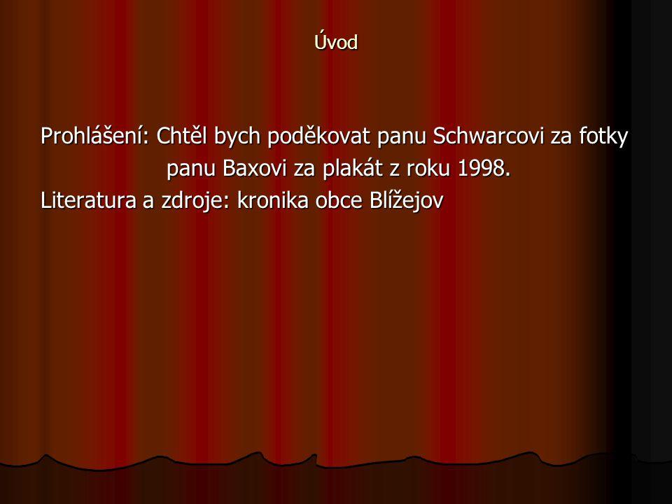 Úvod Prohlášení: Chtěl bych poděkovat panu Schwarcovi za fotky panu Baxovi za plakát z roku 1998. panu Baxovi za plakát z roku 1998. Literatura a zdro