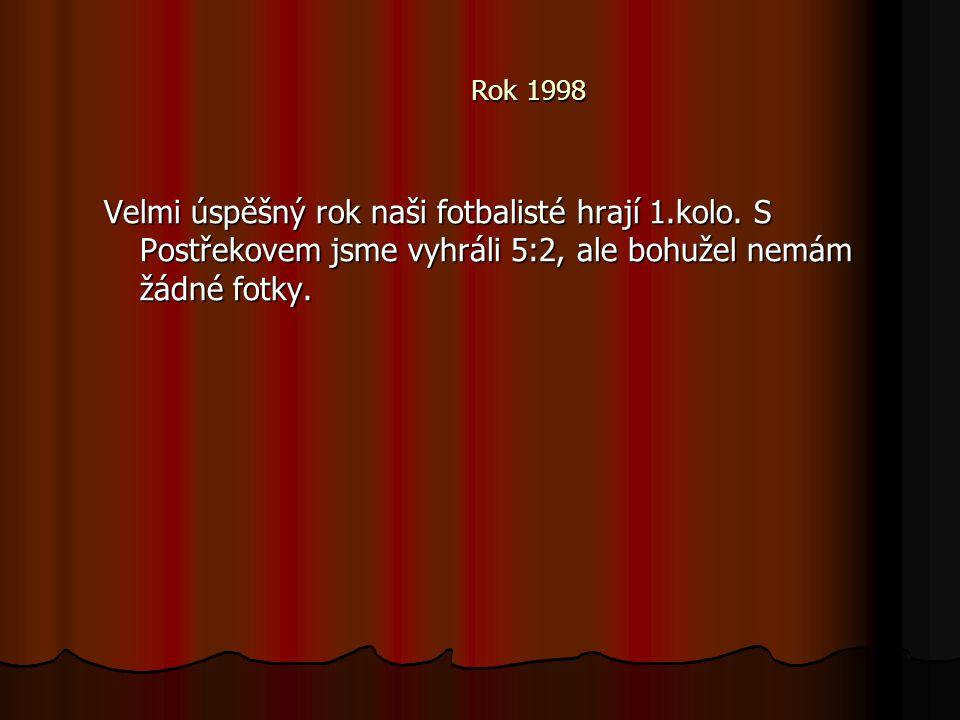 Rok 1998 Velmi úspěšný rok naši fotbalisté hrají 1.kolo. S Postřekovem jsme vyhráli 5:2, ale bohužel nemám žádné fotky.