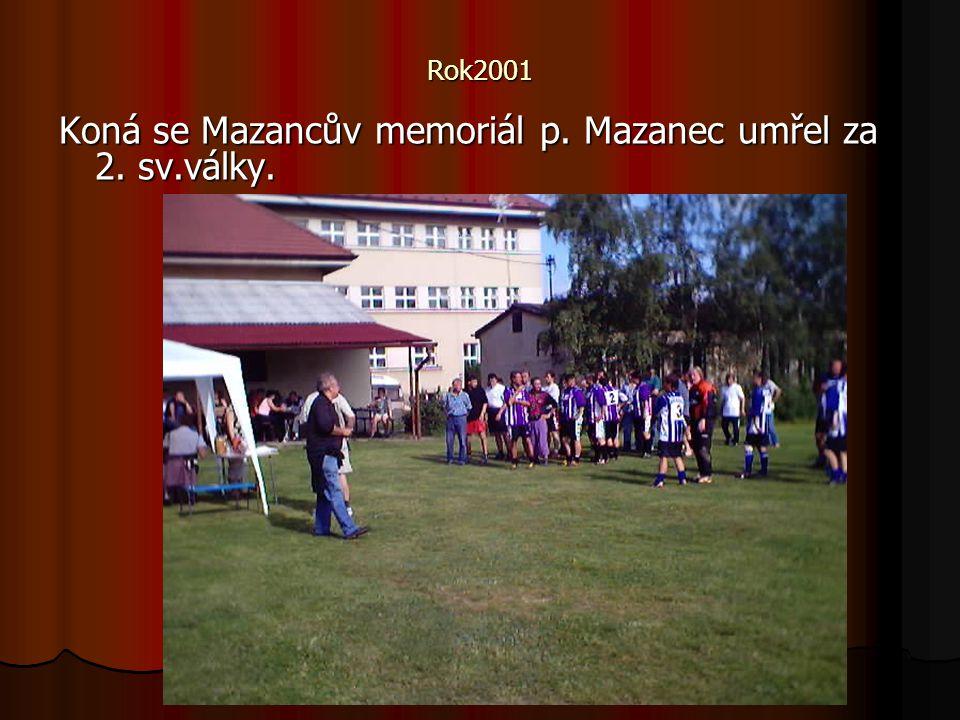 Rok2001 Koná se Mazancův memoriál p. Mazanec umřel za 2. sv.války.