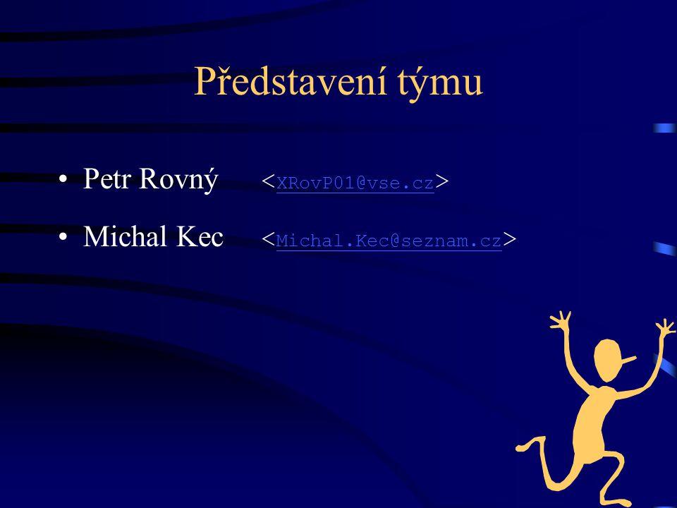 Představení týmu Petr Rovný XRovP01@vse.cz Michal Kec Michal.Kec@seznam.cz