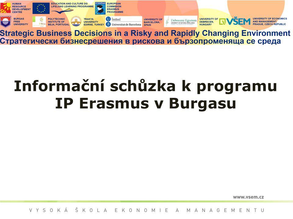 IP ERASMUS pro studenty VŠEM Intenzivní výukový program v Burgasu, Bulharsko Téma: Strategické rozhodování v rychle se měnícím prostředí Doba trvání: 02.07.2014 – 16.07.2014 Úřední jazyk: angličtina