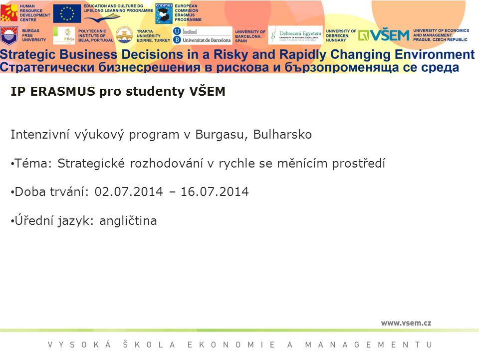 IP ERASMUS pro studenty VŠEM Intenzivní výukový program v Burgasu, Bulharsko Téma: Strategické rozhodování v rychle se měnícím prostředí Doba trvání: