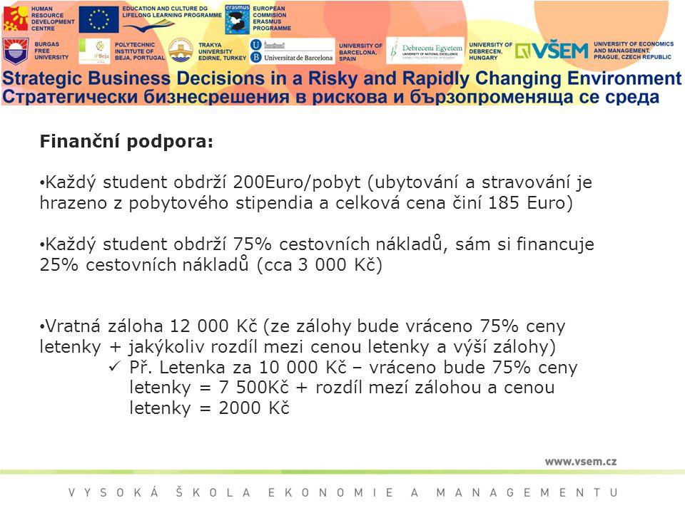 Finanční podpora: Každý student obdrží 200Euro/pobyt (ubytování a stravování je hrazeno z pobytového stipendia a celková cena činí 185 Euro) Každý stu
