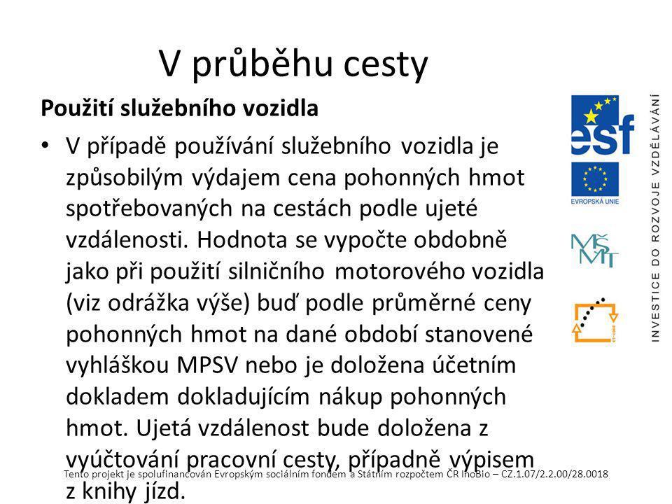 Tento projekt je spolufinancován Evropským sociálním fondem a Státním rozpočtem ČR InoBio – CZ.1.07/2.2.00/28.0018 V průběhu cesty Použití služebního vozidla V případě používání služebního vozidla je způsobilým výdajem cena pohonných hmot spotřebovaných na cestách podle ujeté vzdálenosti.