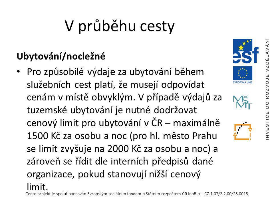 Tento projekt je spolufinancován Evropským sociálním fondem a Státním rozpočtem ČR InoBio – CZ.1.07/2.2.00/28.0018 V průběhu cesty Ubytování/nocležné Pro způsobilé výdaje za ubytování během služebních cest platí, že musejí odpovídat cenám v místě obvyklým.