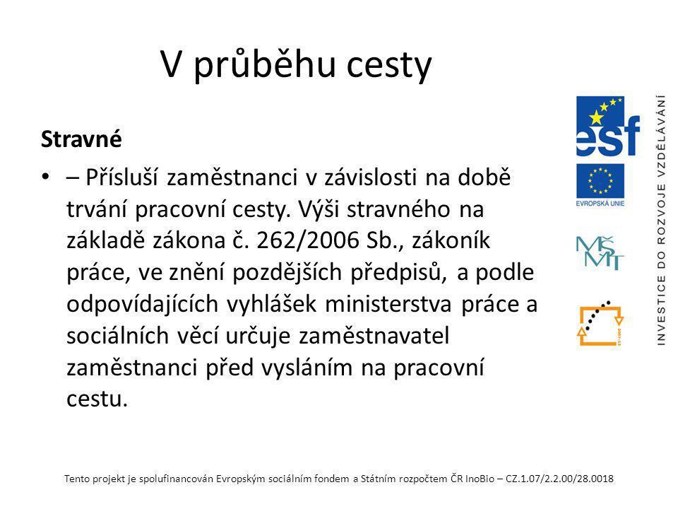 Tento projekt je spolufinancován Evropským sociálním fondem a Státním rozpočtem ČR InoBio – CZ.1.07/2.2.00/28.0018 V průběhu cesty Stravné – Přísluší zaměstnanci v závislosti na době trvání pracovní cesty.