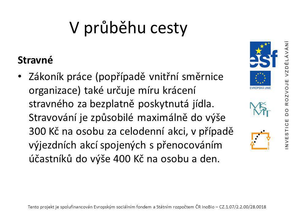Tento projekt je spolufinancován Evropským sociálním fondem a Státním rozpočtem ČR InoBio – CZ.1.07/2.2.00/28.0018 V průběhu cesty Stravné Zákoník práce (popřípadě vnitřní směrnice organizace) také určuje míru krácení stravného za bezplatně poskytnutá jídla.