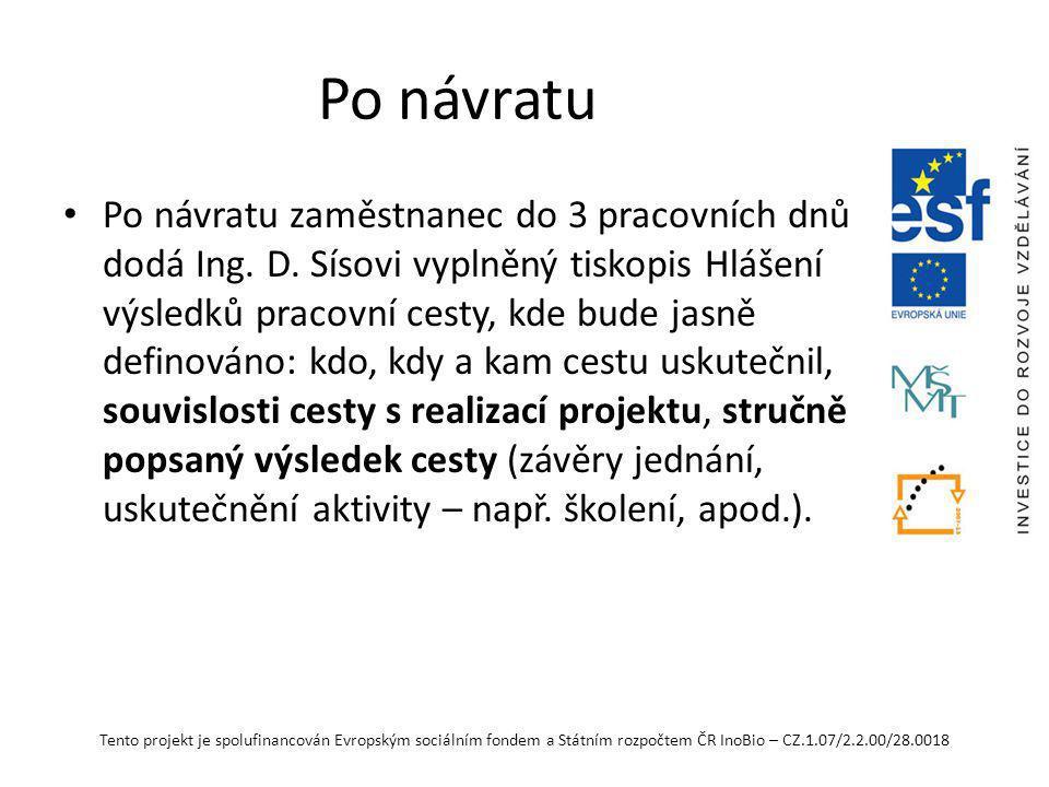 Tento projekt je spolufinancován Evropským sociálním fondem a Státním rozpočtem ČR InoBio – CZ.1.07/2.2.00/28.0018 Po návratu Po návratu zaměstnanec do 3 pracovních dnů dodá Ing.