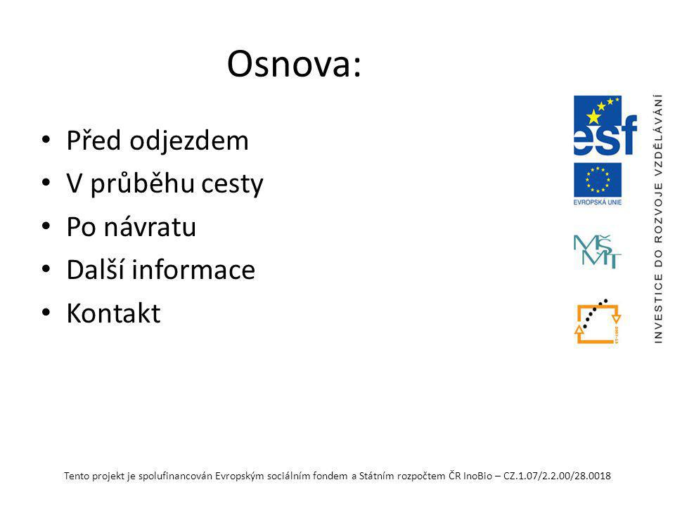 Tento projekt je spolufinancován Evropským sociálním fondem a Státním rozpočtem ČR InoBio – CZ.1.07/2.2.00/28.0018 Před odjezdem Vybraný zaměstnanec zanese nejpozději 3 pracovní dny před převzetím devizových prostředků řádně vyplněný tiskopis Návrh na vyslání po jednom vyhotovení pracovníkům Mgr.