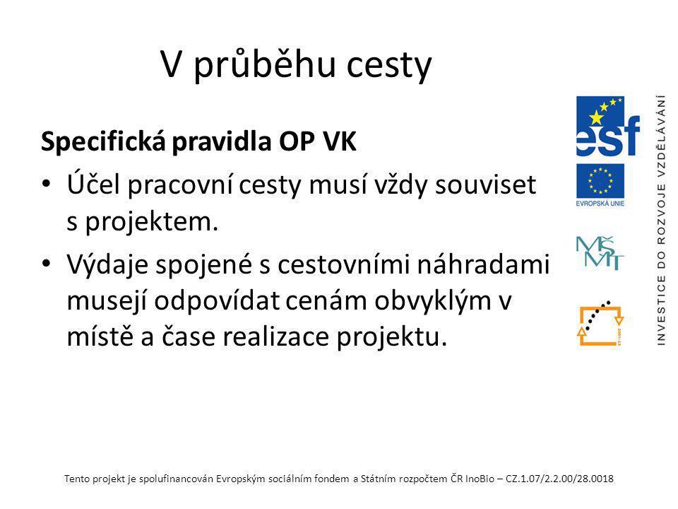 Tento projekt je spolufinancován Evropským sociálním fondem a Státním rozpočtem ČR InoBio – CZ.1.07/2.2.00/28.0018 V průběhu cesty Specifická pravidla OP VK pro služební cesty zahraniční: Způsobilé jsou výdaje spojené s pracovními cestami zaměstnanců příjemce a zaměstnanců partnerů při zahraničních cestách, přičemž zaměstnancem se rozumí také osoba, která má s příjemcem, popř.