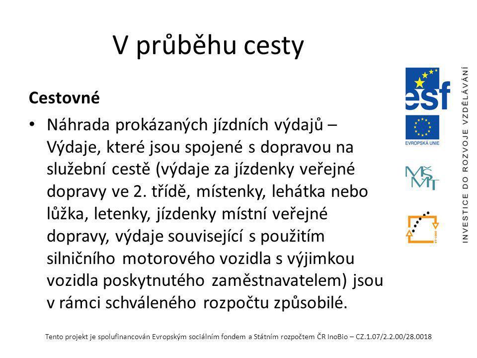 Tento projekt je spolufinancován Evropským sociálním fondem a Státním rozpočtem ČR InoBio – CZ.1.07/2.2.00/28.0018 V průběhu cesty Specifická pravidla OP VK pro služební cesty zahraniční: Výkon práce na zahraniční služební cestě musí být z hlediska hospodárnosti a efektivnosti pracovní cesty vykazován nejméně v délce 6 hodin (netýká se dne příjezdu a odjezdu) a účel pracovní cesty musí být v souladu s cíli projektu.