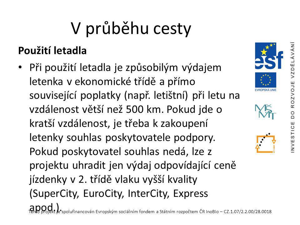 Tento projekt je spolufinancován Evropským sociálním fondem a Státním rozpočtem ČR InoBio – CZ.1.07/2.2.00/28.0018 V průběhu cesty Použití letadla Při použití letadla je způsobilým výdajem letenka v ekonomické třídě a přímo související poplatky (např.