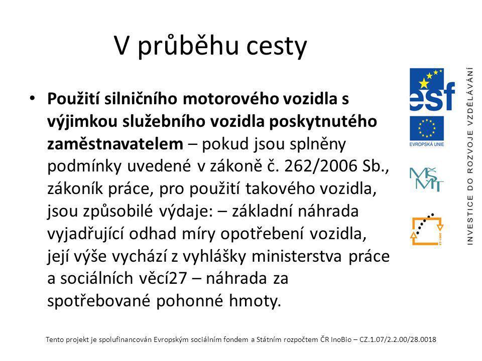 Tento projekt je spolufinancován Evropským sociálním fondem a Státním rozpočtem ČR InoBio – CZ.1.07/2.2.00/28.0018 V průběhu cesty Výše se vypočítá z cen pohonných hmot a spotřeby vozidla podle § 158, odst.