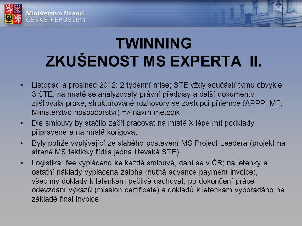 TWINNING ZKUŠENOST MS EXPERTA II. Listopad a prosinec 2012: 2 týdenní mise; STE vždy součástí týmu obvykle 3 STE, na místě se analyzovaly právní předp