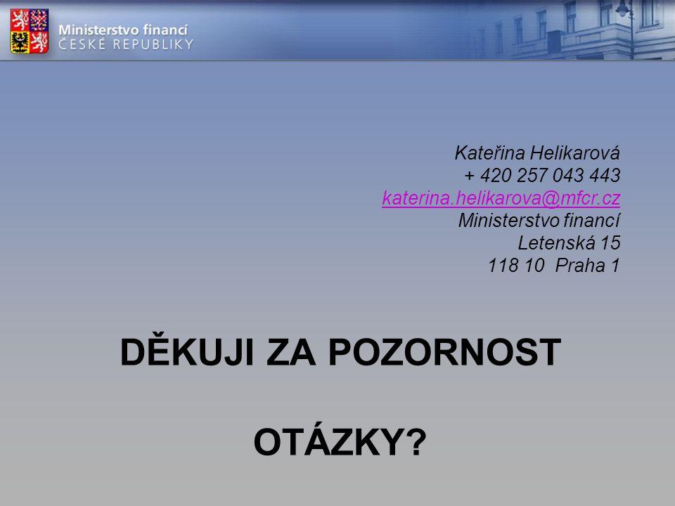 DĚKUJI ZA POZORNOST OTÁZKY? Kateřina Helikarová + 420 257 043 443 katerina.helikarova@mfcr.cz Ministerstvo financí Letenská 15 118 10 Praha 1