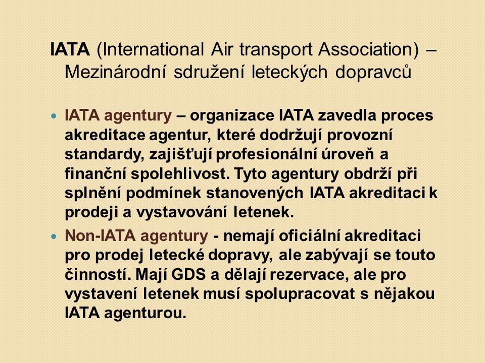 IATA (International Air transport Association) – Mezinárodní sdružení leteckých dopravců IATA agentury – organizace IATA zavedla proces akreditace agentur, které dodržují provozní standardy, zajišťují profesionální úroveň a finanční spolehlivost.