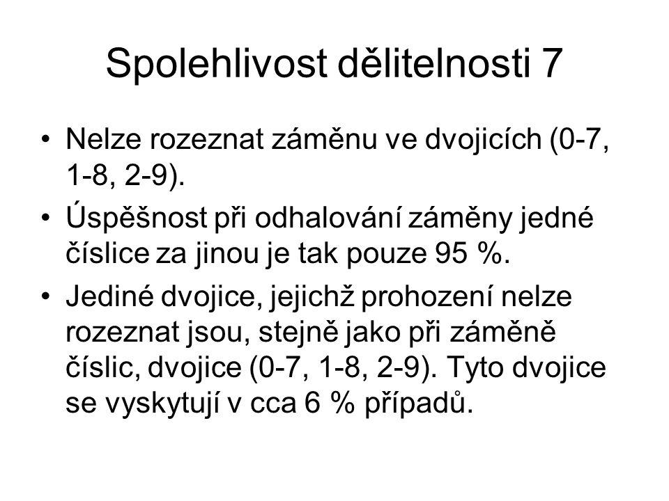 Spolehlivost dělitelnosti 7 Nelze rozeznat záměnu ve dvojicích (0-7, 1-8, 2-9). Úspěšnost při odhalování záměny jedné číslice za jinou je tak pouze 95