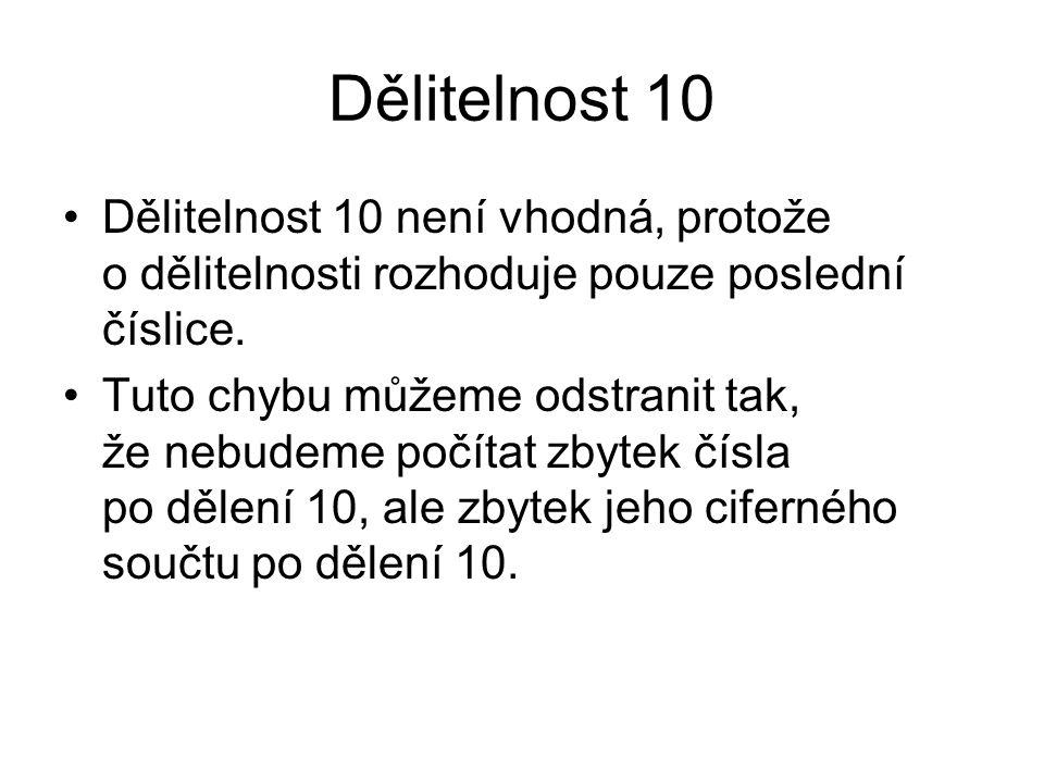 Dělitelnost 10 Dělitelnost 10 není vhodná, protože o dělitelnosti rozhoduje pouze poslední číslice. Tuto chybu můžeme odstranit tak, že nebudeme počít