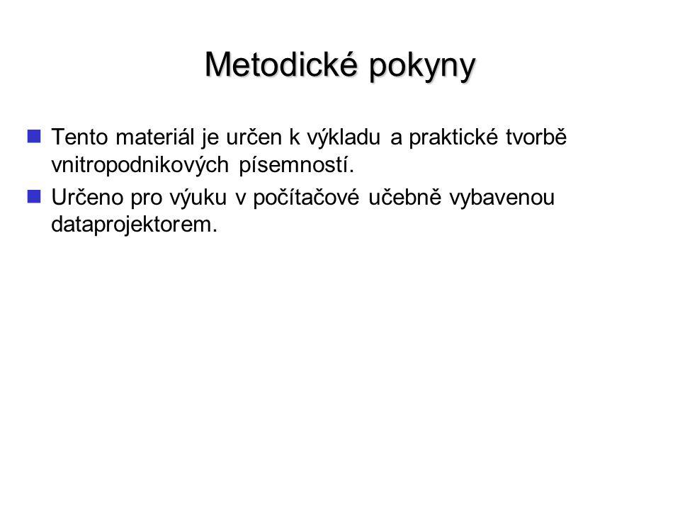 Metodické pokyny Tento materiál je určen k výkladu a praktické tvorbě vnitropodnikových písemností. Určeno pro výuku v počítačové učebně vybavenou dat