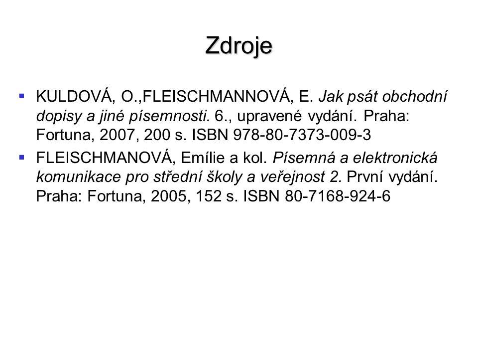Zdroje   KULDOVÁ, O.,FLEISCHMANNOVÁ, E. Jak psát obchodní dopisy a jiné písemnosti. 6., upravené vydání. Praha: Fortuna, 2007, 200 s. ISBN 978-80-73