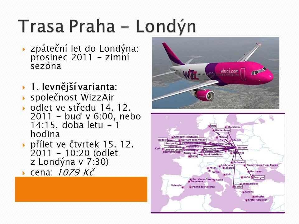  zpáteční let do Londýna: prosinec 2011 - zimní sezóna  1. levnější varianta:  společnost WizzAir  odlet ve středu 14. 12. 2011 - buď v 6:00, nebo