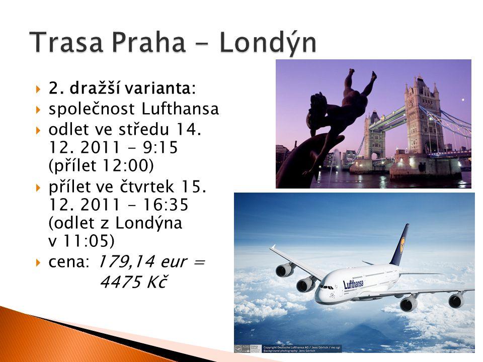  2. dražší varianta:  společnost Lufthansa  odlet ve středu 14. 12. 2011 - 9:15 (přílet 12:00)  přílet ve čtvrtek 15. 12. 2011 - 16:35 (odlet z Lo