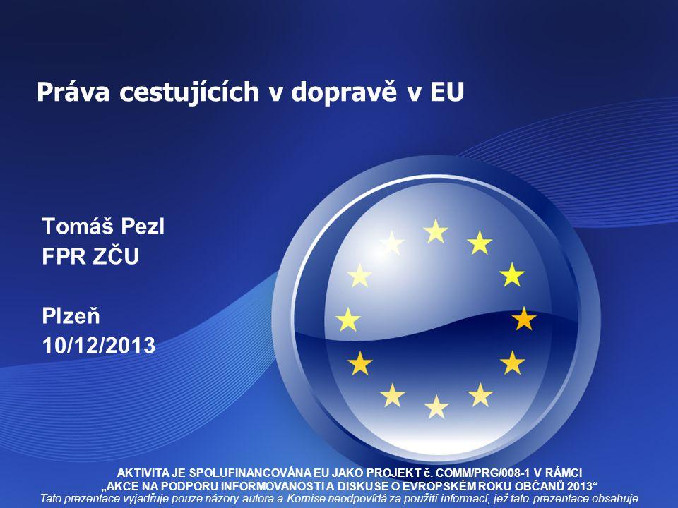 Práva cestujících v dopravě v EU Tomáš Pezl FPR ZČU Plzeň 10/12/2013 AKTIVITA JE SPOLUFINANCOVÁNA EU JAKO PROJEKT č.