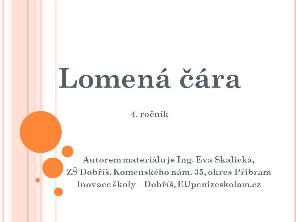 Lomená čára 4. ročník Autorem materiálu je Ing. Eva Skalická, ZŠ Dobříš, Komenského nám. 35, okres Příbram Inovace školy – Dobříš, EUpenizeskolam.cz