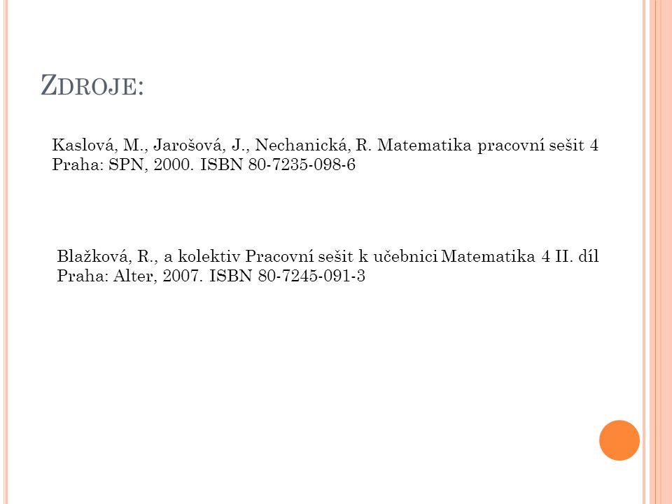 Z DROJE : Kaslová, M., Jarošová, J., Nechanická, R. Matematika pracovní sešit 4 Praha: SPN, 2000. ISBN 80-7235-098-6 Blažková, R., a kolektiv Pracovní