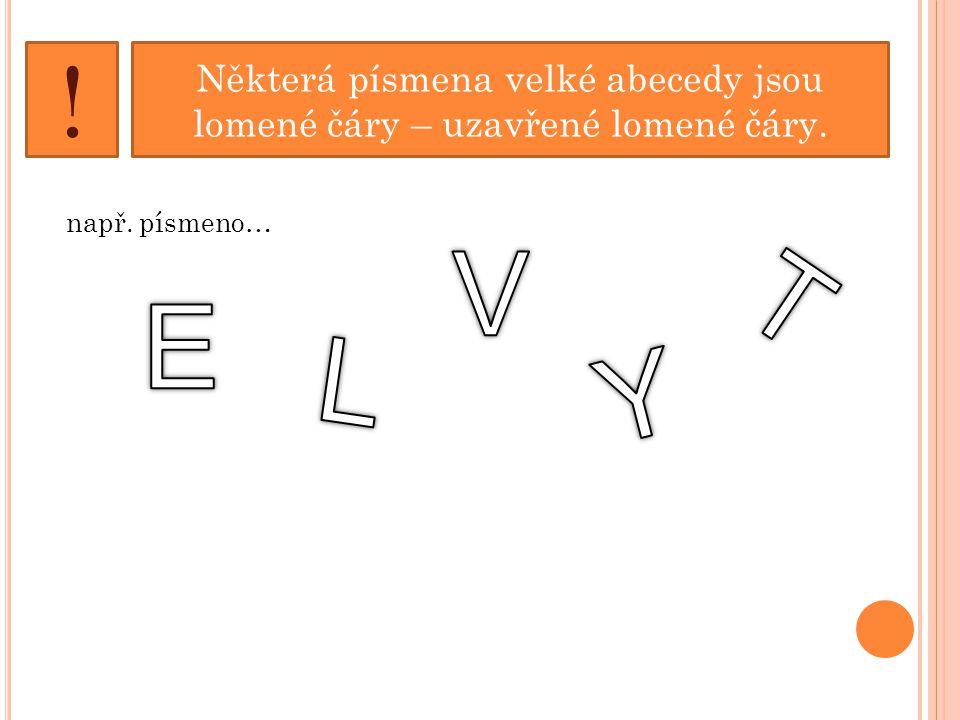 Některá písmena velké abecedy jsou lomené čáry – uzavřené lomené čáry. ! např. písmeno…
