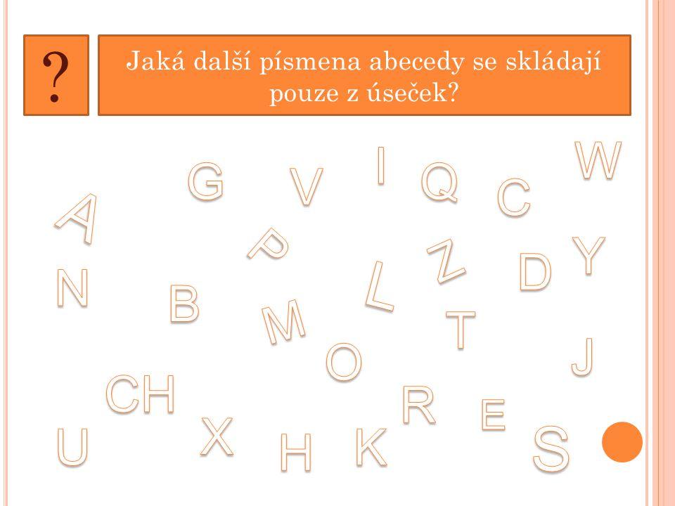 Jaká další písmena abecedy se skládají pouze z úseček? ?