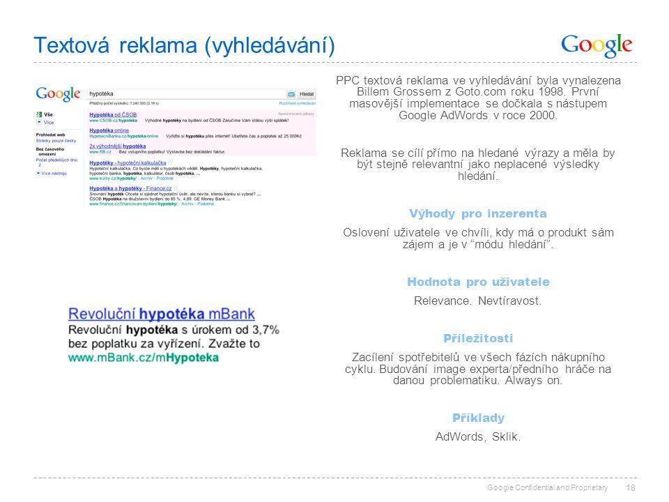 Google Confidential and Proprietary Textová reklama (vyhledávání) 18 PPC textová reklama ve vyhledávání byla vynalezena Billem Grossem z Goto.com roku