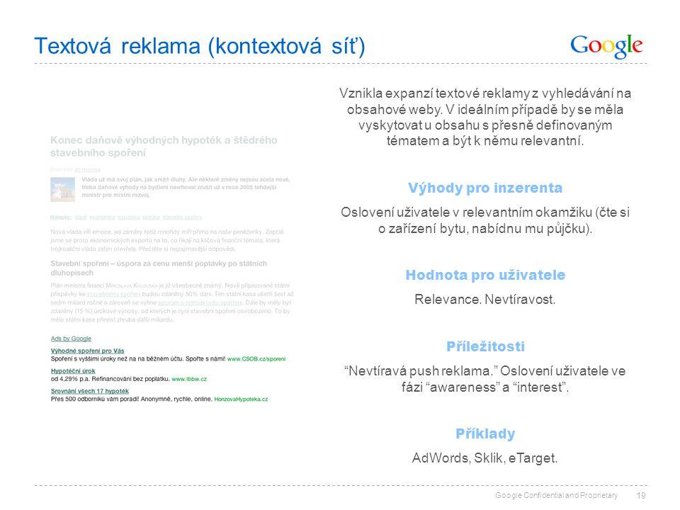 Google Confidential and Proprietary Textová reklama (kontextová síť) 19 Vznikla expanzí textové reklamy z vyhledávání na obsahové weby. V ideálním pří
