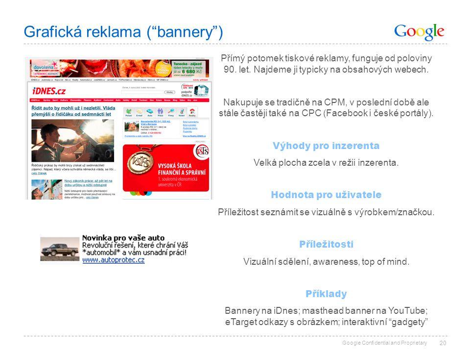 """Google Confidential and Proprietary Grafická reklama (""""bannery"""") 20 Přímý potomek tiskové reklamy, funguje od poloviny 90. let. Najdeme ji typicky na"""