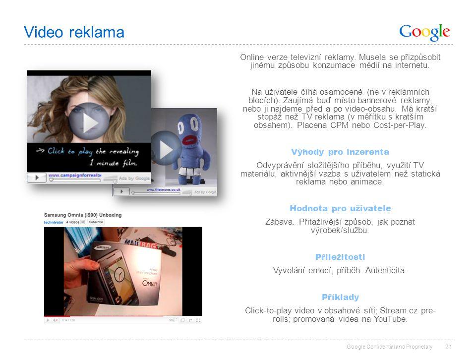 Google Confidential and Proprietary Video reklama 21 Online verze televizní reklamy. Musela se přizpůsobit jinému způsobu konzumace médií na internetu