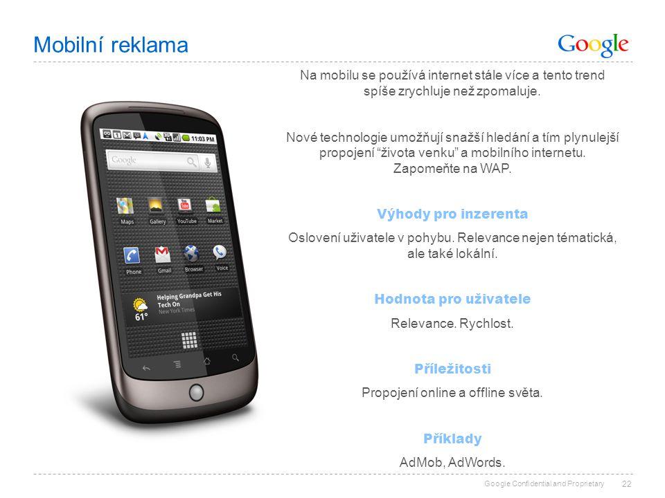 Google Confidential and Proprietary Mobilní reklama 22 Na mobilu se používá internet stále více a tento trend spíše zrychluje než zpomaluje. Nové tech
