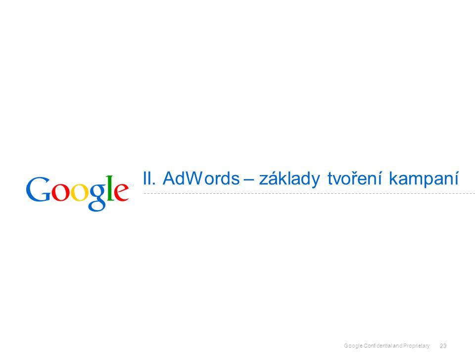 Google Confidential and Proprietary 23 II. AdWords – základy tvoření kampaní