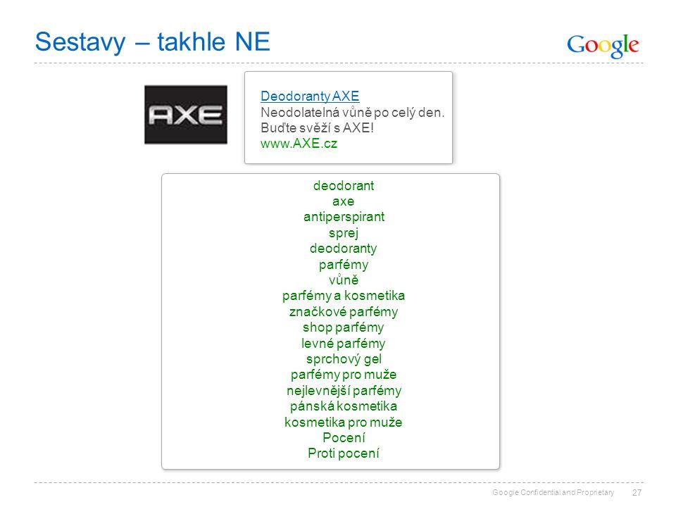Google Confidential and Proprietary 27 Deodoranty AXE Neodolatelná vůně po celý den. Buďte svěží s AXE! www.AXE.cz deodorant axe antiperspirant sprej