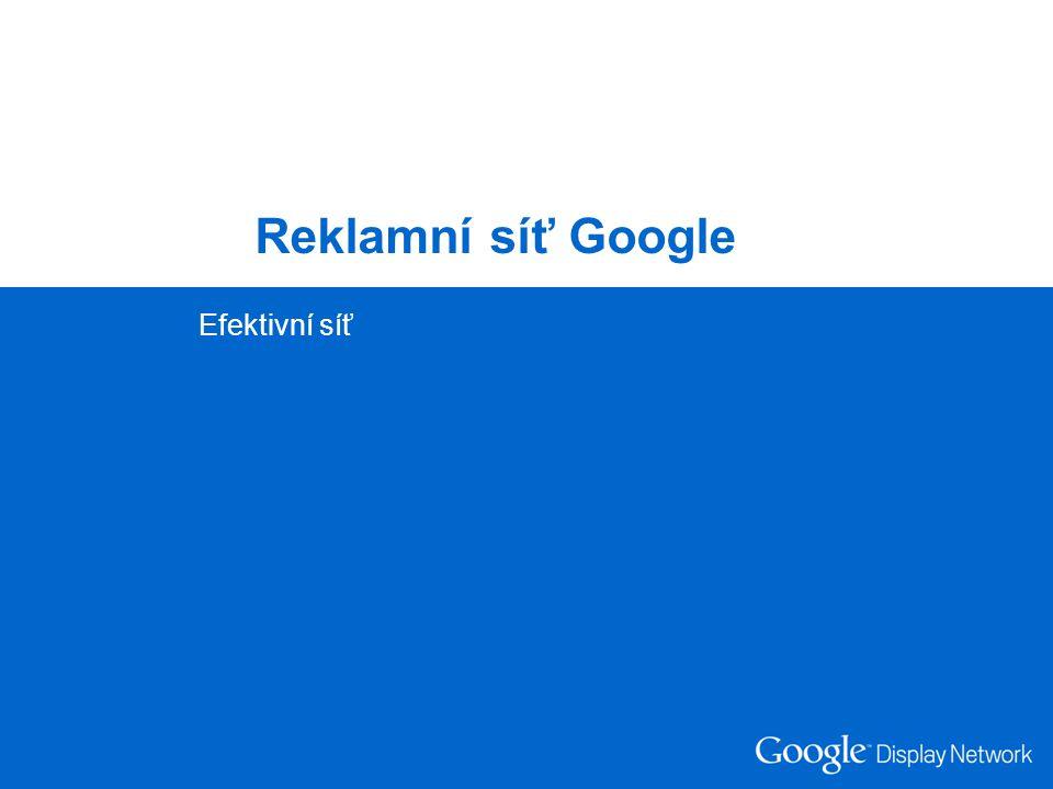 Google Confidential and Proprietary Reklamní síť Google Efektivní síť