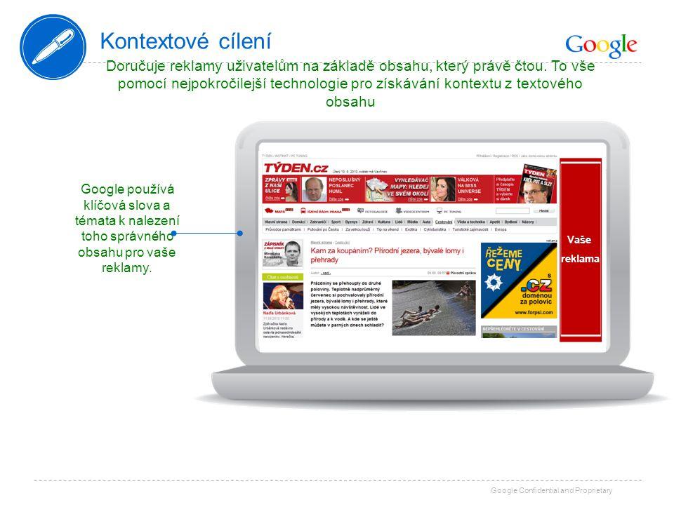 Google Confidential and Proprietary Kontextové cílení Doručuje reklamy uživatelům na základě obsahu, který právě čtou. To vše pomocí nejpokročilejší t