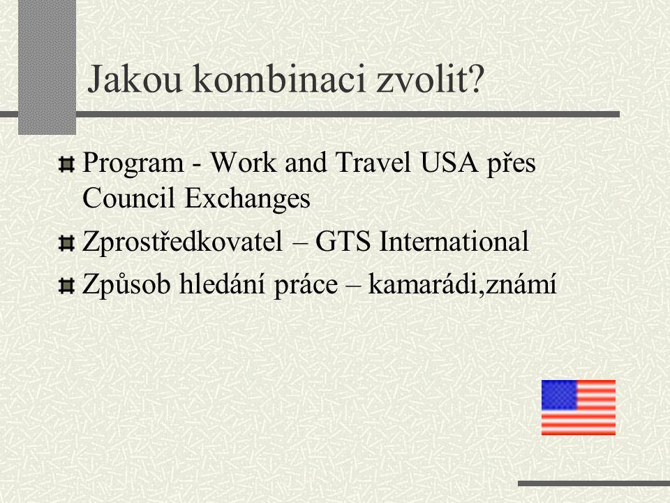 Jakou kombinaci zvolit? Program - Work and Travel USA přes Council Exchanges Zprostředkovatel – GTS International Způsob hledání práce – kamarádi,znám