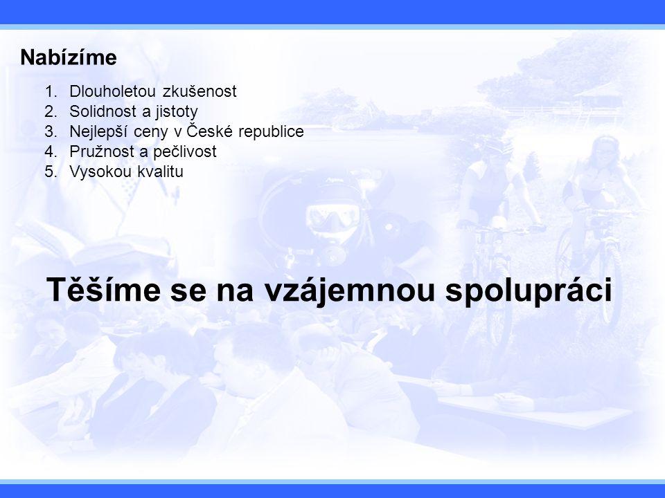 Nabízíme 1.Dlouholetou zkušenost 2.Solidnost a jistoty 3.Nejlepší ceny v České republice 4.Pružnost a pečlivost 5.Vysokou kvalitu Těšíme se na vzájemnou spolupráci