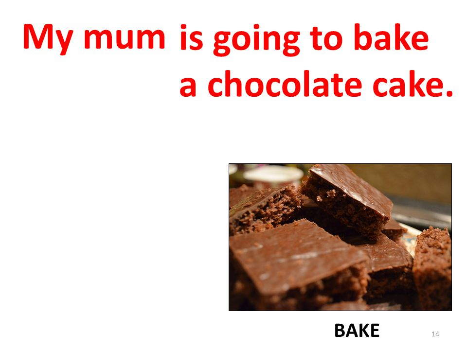 My mum BAKE is going to bake a chocolate cake. 14
