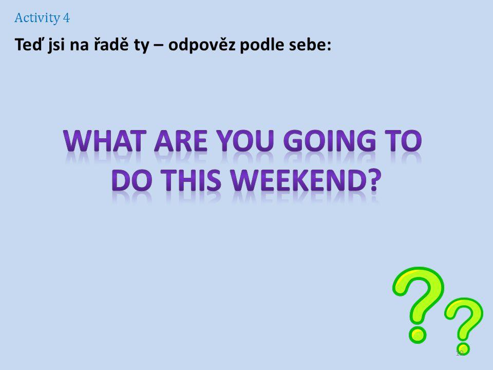 Activity 4 Teď jsi na řadě ty – odpověz podle sebe: 19