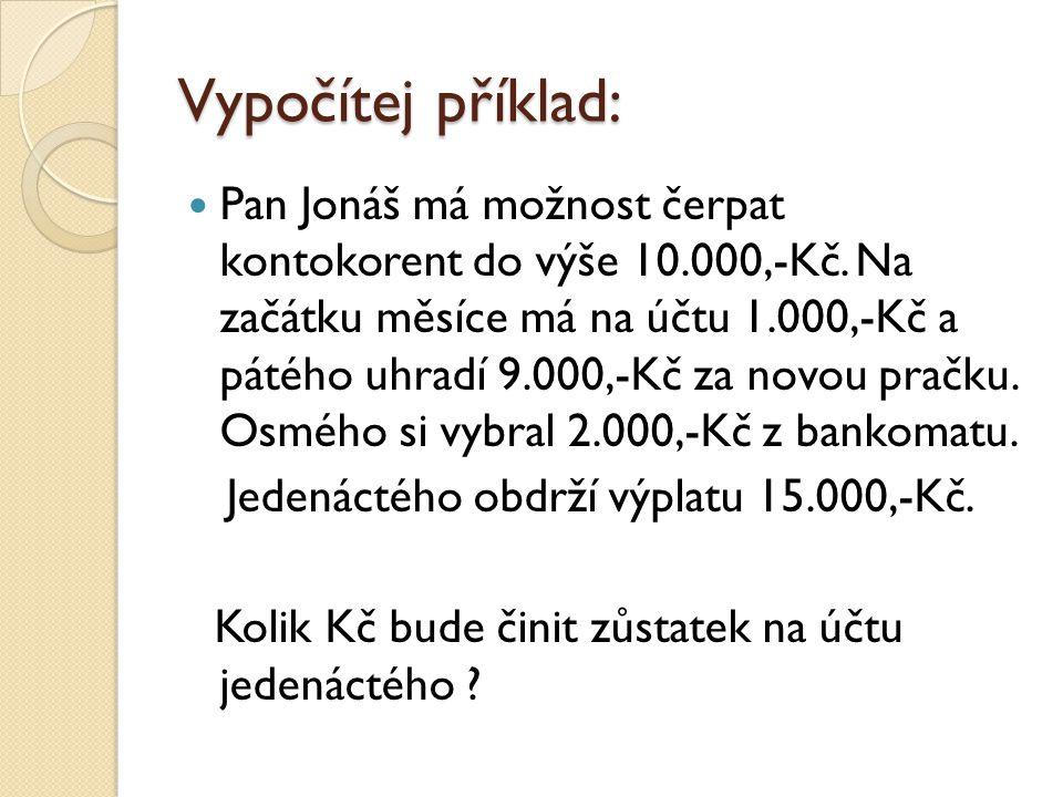 Vypočítej příklad: Pan Jonáš má možnost čerpat kontokorent do výše 10.000,-Kč.