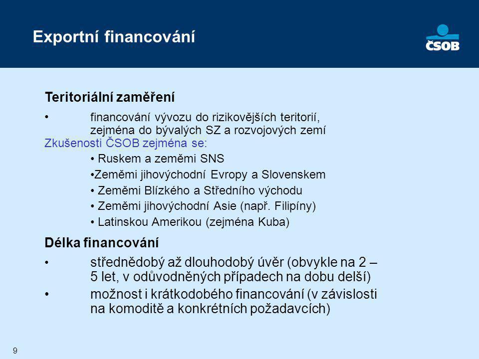 9 Teritoriální zaměření financování vývozu do rizikovějších teritorií, zejména do bývalých SZ a rozvojových zemí Zkušenosti ČSOB zejména se: Ruskem a