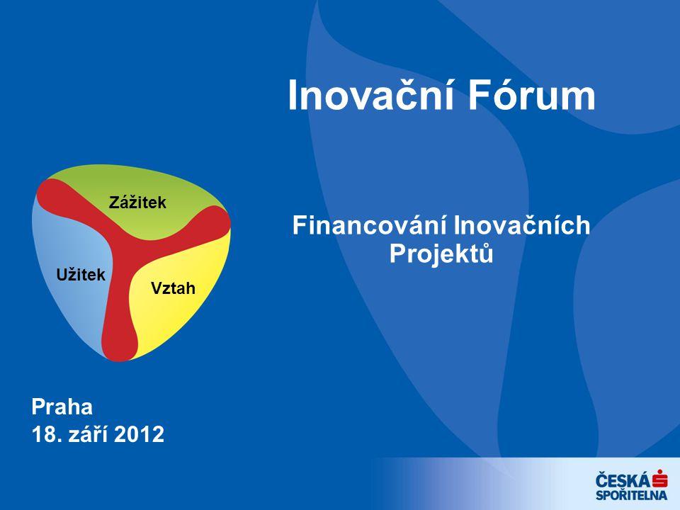 Zážitek Užitek Vztah Inovační Fórum Praha 18. září 2012 Financování Inovačních Projektů