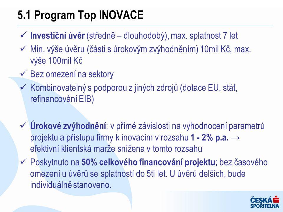 Investiční úvěr (středně – dlouhodobý), max. splatnost 7 let Min. výše úvěru (části s úrokovým zvýhodněním) 10mil Kč, max. výše 100mil Kč Bez omezení