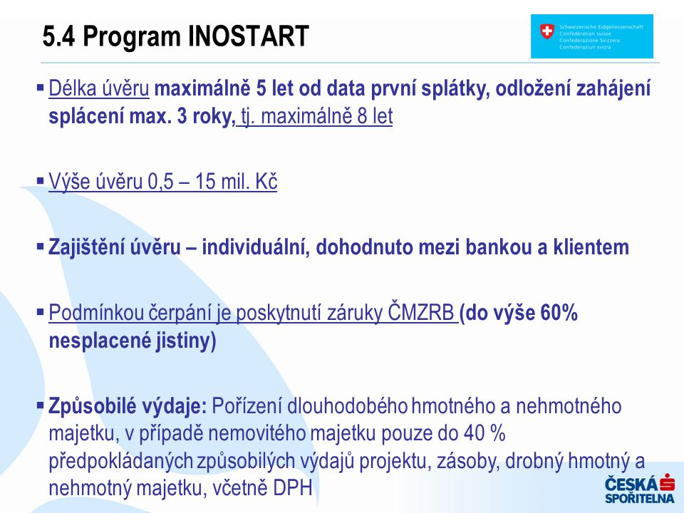 5.4 Program INOSTART  Délka úvěru maximálně 5 let od data první splátky, odložení zahájení splácení max. 3 roky, tj. maximálně 8 let  Výše úvěru 0,5